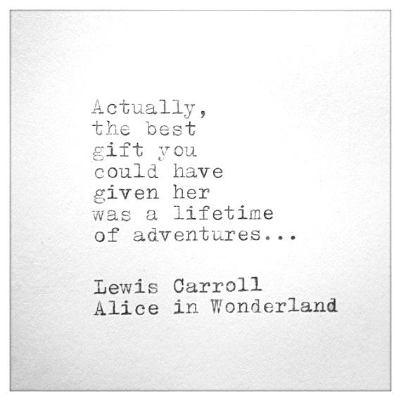 """Actually, the best #gift you could have given her was a lifetime of #adventures..."" - Lewis Carroll, ""Alice in Wonderland"" #quote #quotes #bookquotes #pinquotes"