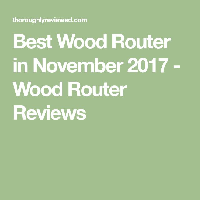 Best Wood Router in November 2017 - Wood Router Reviews