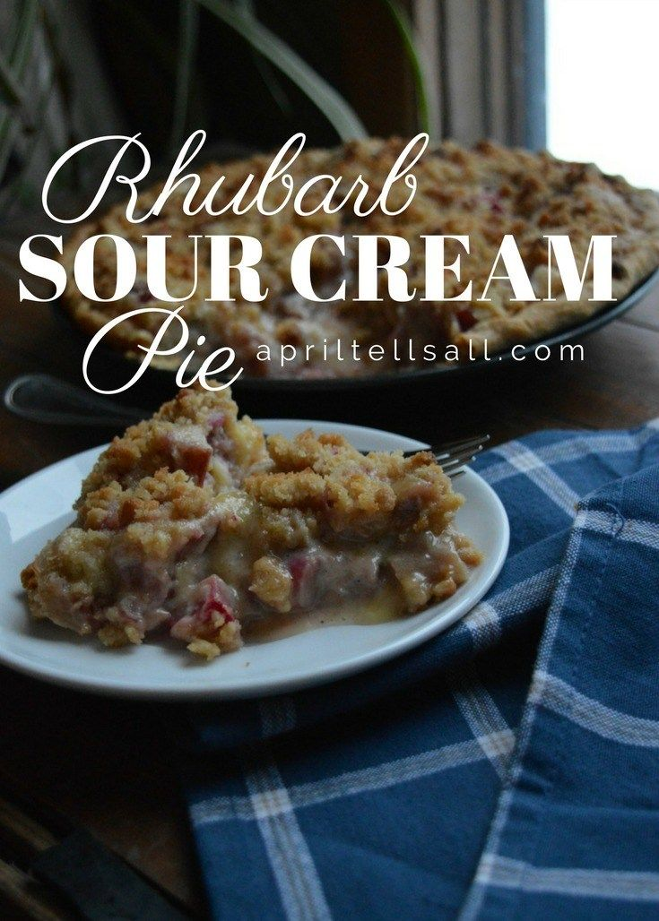 Rhubarb Sour Cream Pie April Tells All Recipe Rhubarb Cream Pie Sour Cream