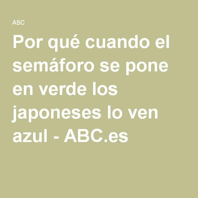 Por qué cuando el semáforo se pone en verde los japoneses lo ven azul - ABC.es