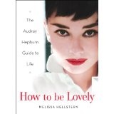 How to be Lovely: The Audrey Hepburn Way of Life (Kindle Edition)By Melissa Hellstern