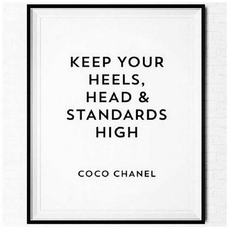 Keep your heels, head & standards high Coco Chanel