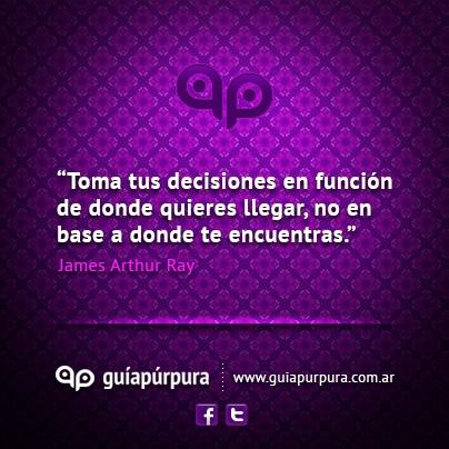 """""""Toma tus decisiones en función de donde quieres llegar, no en base a donde te encuentras"""""""