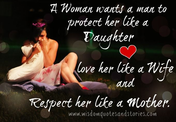 """When A Man Respects A Woman Quote: """"A Woman Wants A Man To Protect Her Like A Daughter, Love"""