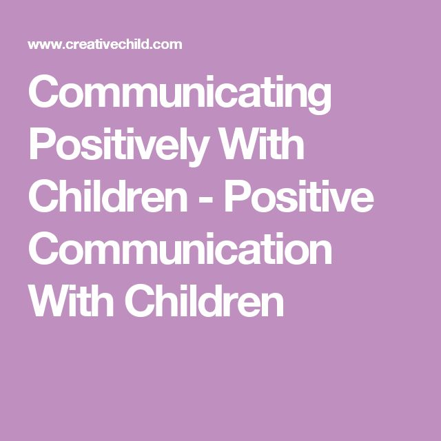 Communicating Positively With Children - Positive Communication With Children