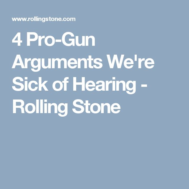 4 Pro-Gun Arguments We're Sick of Hearing - Rolling Stone