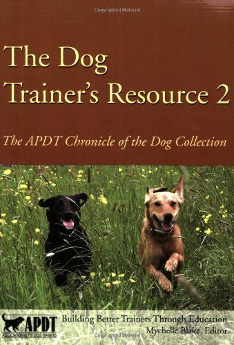 The Dog Trainer's Resource 2: The APDT Chronicle of the Dog Collection by Mychelle Blake
