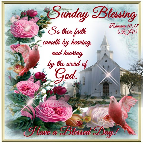 Sunday Blessing, Romans 10:17.Have A Blessed Day