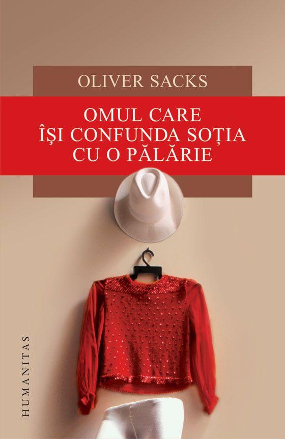 Oliver Sacks - Omul care isi confunda sotia cu o palarie -