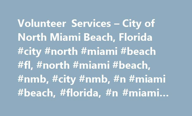 Volunteer Services – City of North Miami Beach, Florida #city #north #miami #beach #fl, #north #miami #beach, #nmb, #city #nmb, #n #miami #beach, #florida, #n #miami #beach #fl http://new-york.nef2.com/volunteer-services-city-of-north-miami-beach-florida-city-north-miami-beach-fl-north-miami-beach-nmb-city-nmb-n-miami-beach-florida-n-miami-beach-fl/  # Police Volunteer Services The Volunteer Services Section is attached to the Community Services Division and offers a variety of programs to…