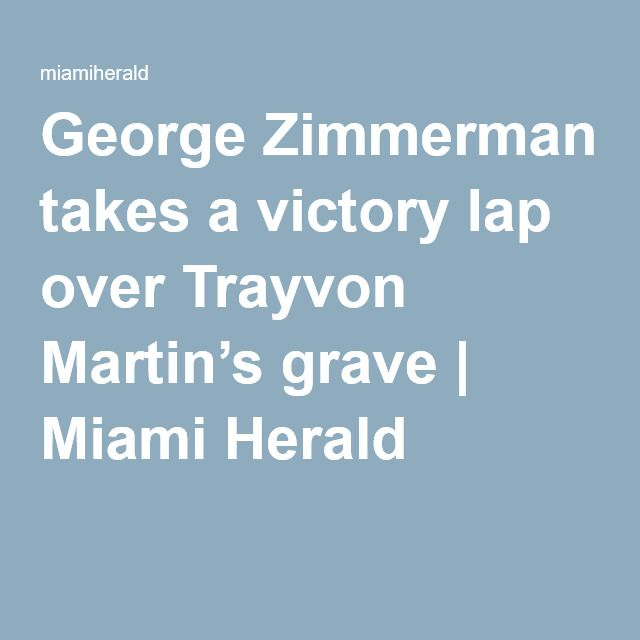 George Zimmerman takes a victory lap over Trayvon Martin's grave | Miami Herald