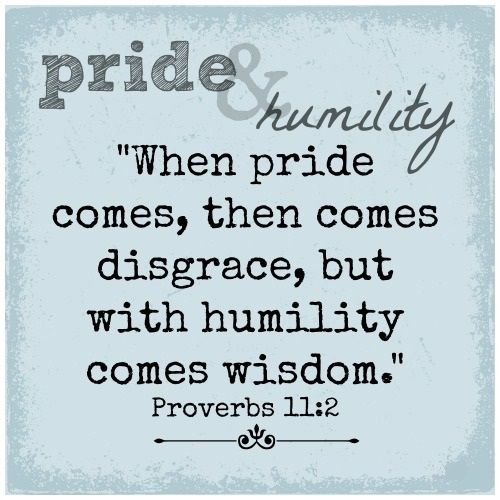 """Proverbs 11:2 (NET) When pride comes, then comes disgrace, but with humility comes wisdom. """