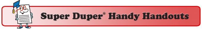 Super Duper Handy Handouts: Info on a variety of speech, language and special education topics (most available in English and Spanish)