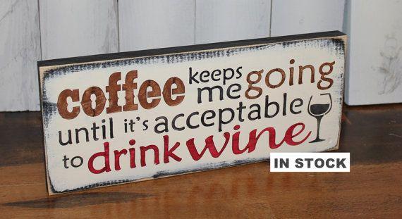 CAFFÈ mantiene me andare fino a che non è accettabile per bere vino segno/Cute segno/ripiano segno caffè segno/Home Decor/legno arredamento/vino/caffè