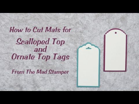 How to Cut Mats for Scalloped Top and Ornate Top Tags (www.stampingmadly.com - Sage Kimble 01/26/2015)