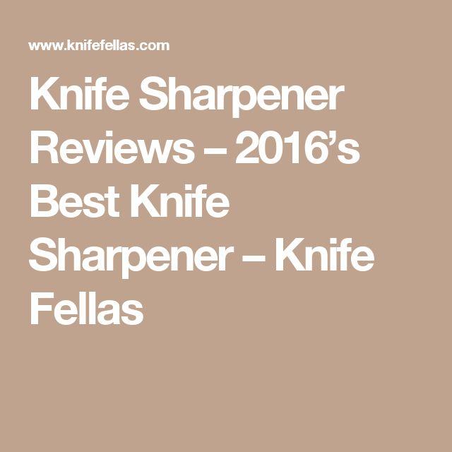 Knife Sharpener Reviews – 2016's Best Knife Sharpener – Knife Fellas