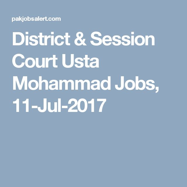 District & Session Court Usta Mohammad Jobs, 11-Jul-2017
