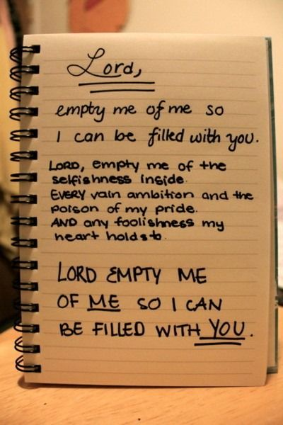 Lord empty me of me, so I can be filled with You.