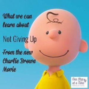 What we can learn about Not Giving Up from the new Charlie Brown movie - One Step At a Time