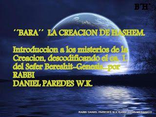 KABBALAH CON EL RABBI DANIEL PAREDES W.K.:  ´´BARA´´ LA CREACION DE HASHEM …#1 ENTREGA.RABBI ...