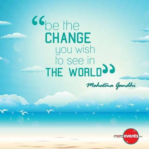 Be the change you wish to see in the world - Mahatma Gandhi #MeraEvents #MahatmaGandhi