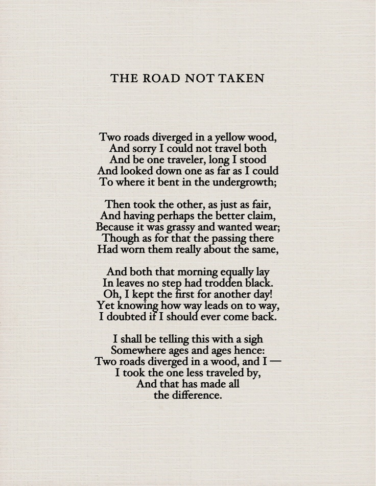 the choice in life in robert frosts the road not taken The road not taken by robert frost two roads diverged in a yellow wood and sorry i could not travel both and be one traveler long i stood and looked down one as far.