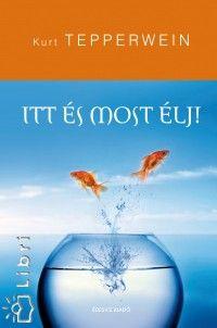 Könyv: Itt és most élj! (Kurt Tepperwein)