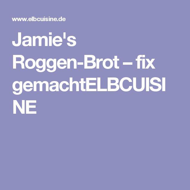 Jamie's Roggen-Brot – fix gemachtELBCUISINE