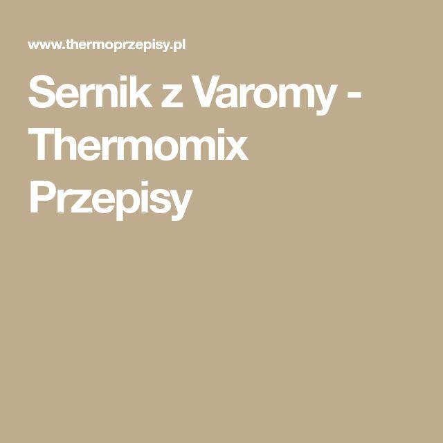 Sernik z Varomy - Thermomix Przepisy