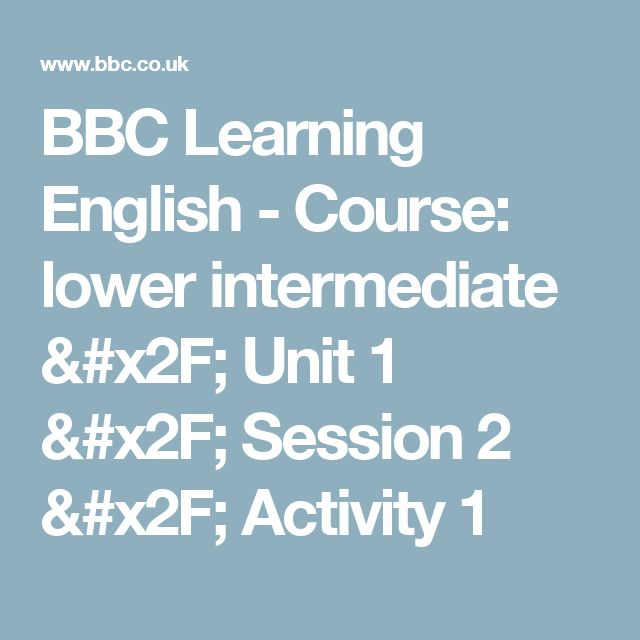 BBC Learning English - Course: lower intermediate / Unit 1 / Session 2 / Activity 1