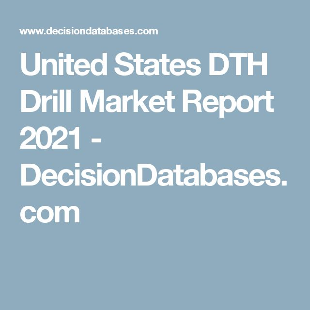 United States DTH Drill Market Report 2021 - DecisionDatabases.com