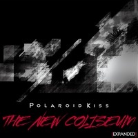 Polaroid Kiss - 'The New Coliseum' [E.P. Version] by Polaroid Kiss on SoundCloud