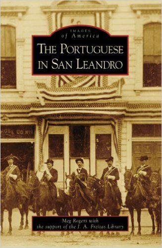 The Portuguese in San Leandro (Images of America: California): Meg Rogers, J. A. Freitas Library: 9780738558332: Amazon.com: Books