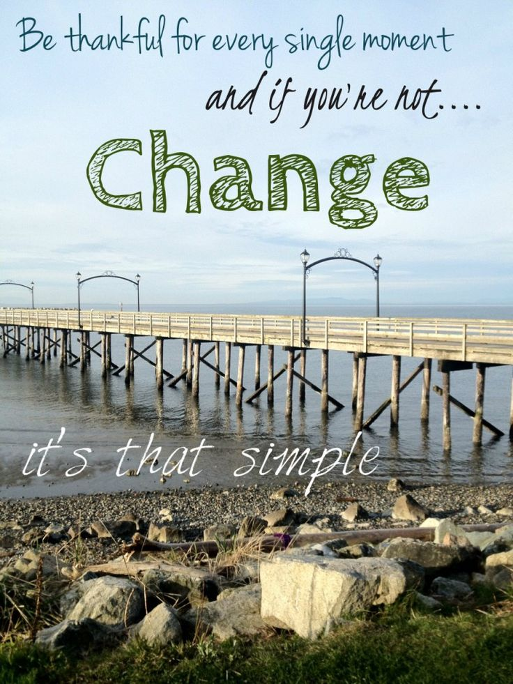 Be thankful for every single moment and if you're not... CHANGE. YourCreativeBiz.com