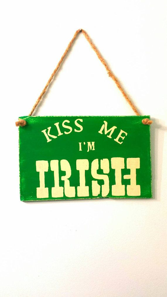 Check out this item in my Etsy shop https://www.etsy.com/ca/listing/265014304/kiss-me-im-irish-sign-wooden-sign-st