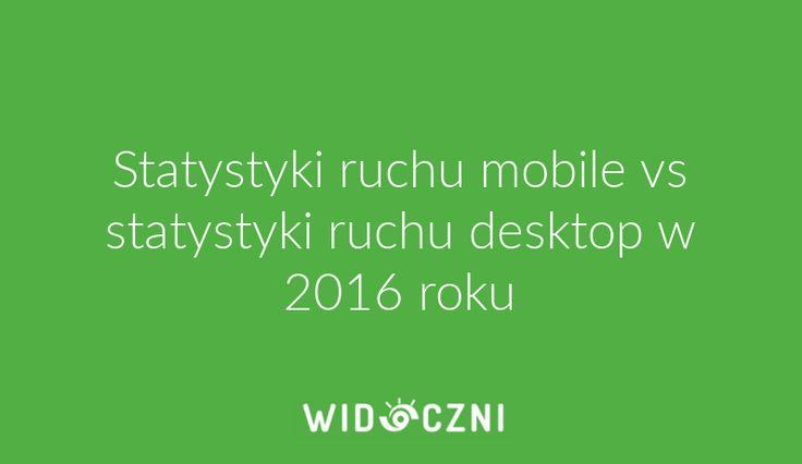 Mobile czy desktop? W którą stronę iść? Podpowiadamy!