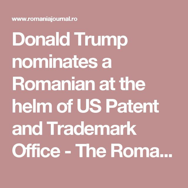 Donald Trump nominates a Romanian at the helm of US Patent and Trademark Office - The Romania Journal