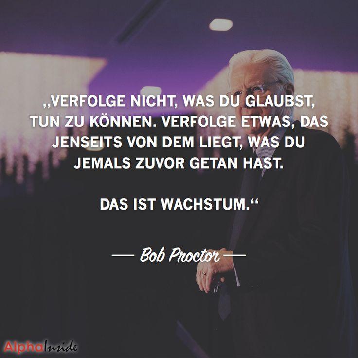 """JETZT FÜR DEN DAZUGEHÖRIGEN ARTIKEL ANKLICKEN!----------------------""""verfolge nicht, was du glaubst, tun zu können. verfolge etwas, das jenseits von dem liegt, was du jemals zuvor getan hast. das ist wachstum.""""- Bob Proctor"""