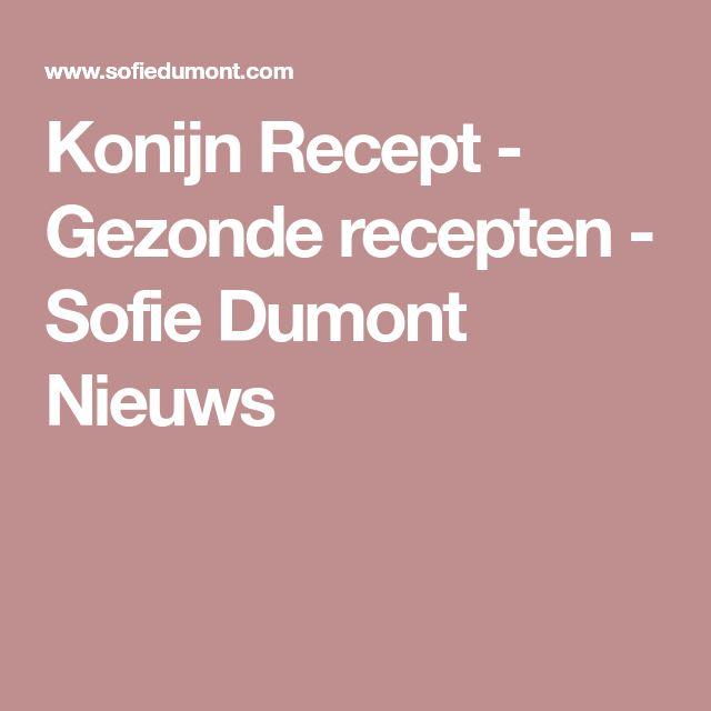 Konijn Recept - Gezonde recepten - Sofie Dumont Nieuws