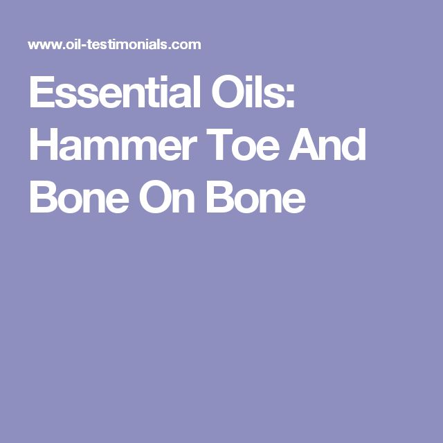 Essential Oils: Hammer Toe And Bone On Bone