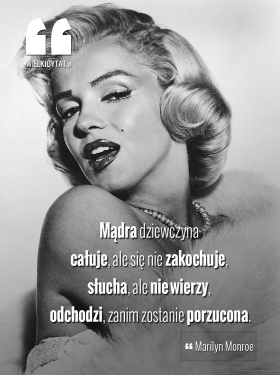 """""""Mądra dziewczyna całuje, ale się nie zakochuje, słucha, ale nie wierzy, odchodzi, zanim zostanie porzucona."""" - Marilyn Monroe #cytat #marilyn monroe #zwiazki #kobiety"""