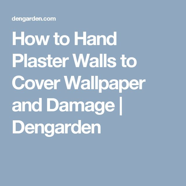 How to Hand Plaster Walls to Cover Wallpaper and Damage | Dengarden