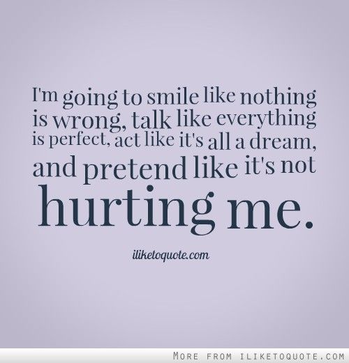 I'm going to smile like nothing is wrong, talk like ...