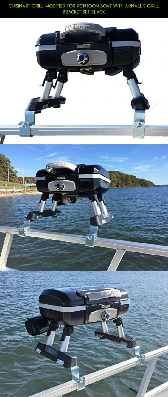 Cuisinart Grill Modified for Pontoon Boat with Arnall's Grill Bracket Set BLACK #mount #camera #racing #technology #plans #gadgets #with #fpv #drone #shopping #boat #parts #kit #products #grills #tech