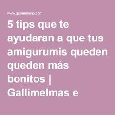 5 tips que te ayudaran a que tus amigurumis queden más bonitos | Gallimelmas e Imaginancias