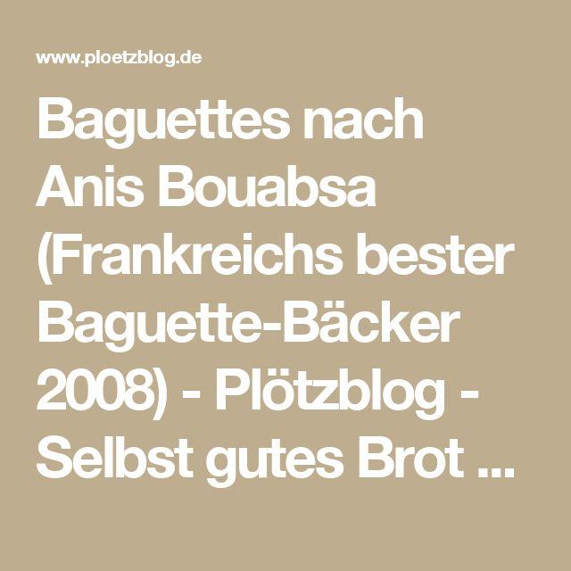 Baguettes nach Anis Bouabsa (Frankreichs bester Baguette-Bäcker 2008) - Plötzblog - Selbst gutes Brot backenPlötzblog – Selbst gutes Brot backen