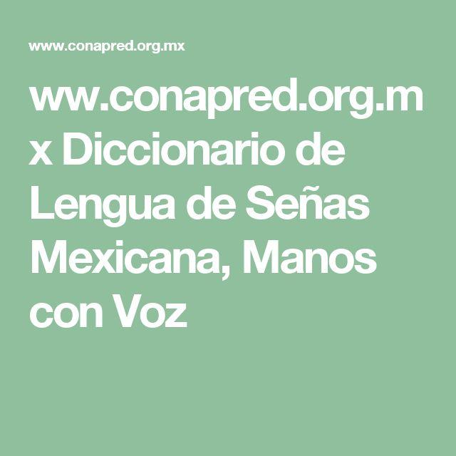 ww.conapred.org.mx Diccionario de Lengua de Señas Mexicana, Manos con Voz