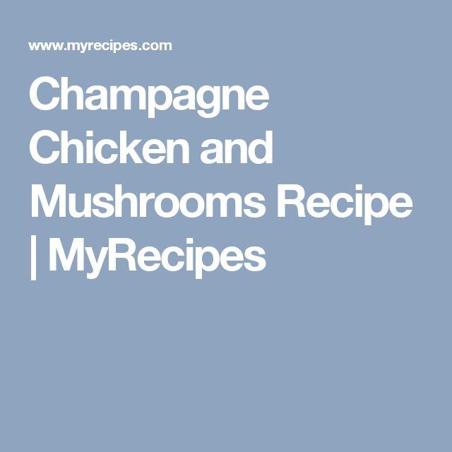 Champagne Chicken and Mushrooms Recipe | MyRecipes