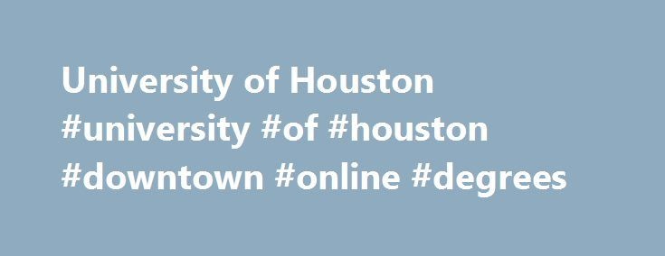 University of Houston #university #of #houston #downtown #online #degrees http://arizona.remmont.com/university-of-houston-university-of-houston-downtown-online-degrees/  # University of Houston Overview Established in 1927, University of Houston is a non-profit public higher education institution located in the the urban setting of the large city of Houston (population range of 1,000,000-5,000,000 inhabitants), Texas. Officially accredited/recognized by the Southern Association of Colleges…