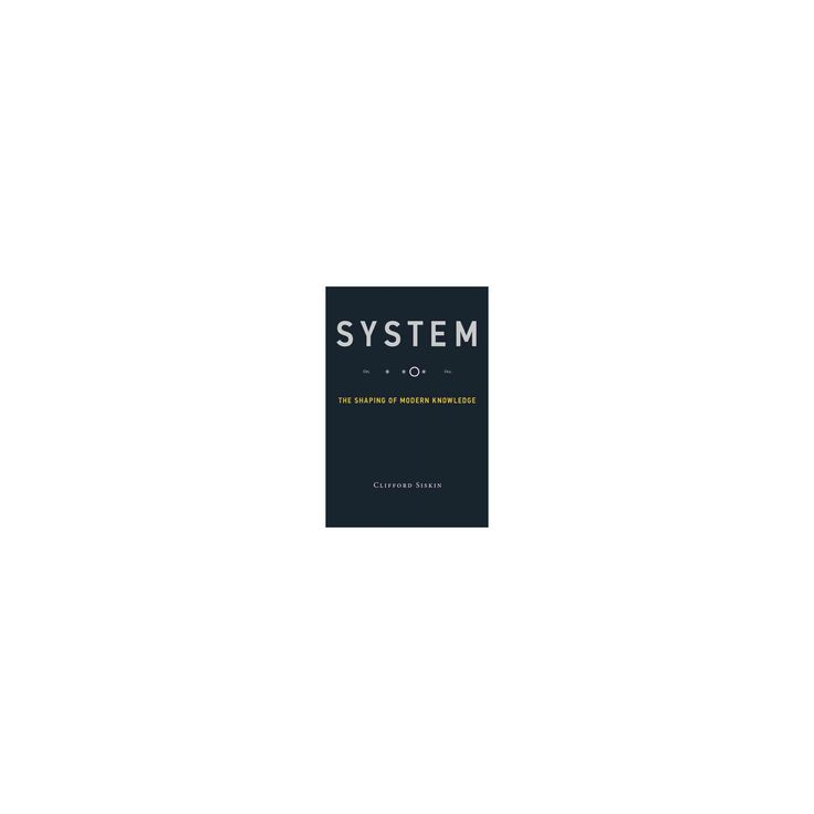 System : The Shaping of Modern Knowledge (Hardcover) (Clifford Siskin)